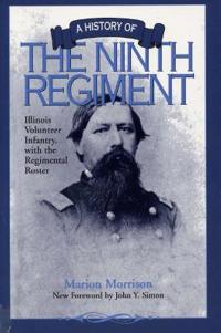 A History of the Ninth Regiment Illinois Volunteer Infantry, with the Regimental Roster