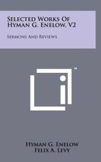 Selected Works of Hyman G. Enelow, V2: Sermons and Reviews