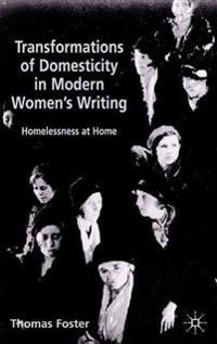 Transformations of Domesticity in Modern Women's Writing
