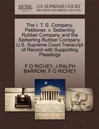 The I. T. S. Company, Petitioner, V. Seiberling Rubber Company and the Seiberling Rubber Company. U.S. Supreme Court Transcript of Record with Supporting Pleadings