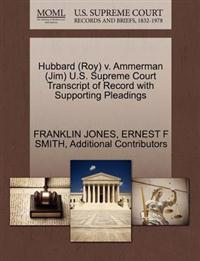 Hubbard (Roy) V. Ammerman (Jim) U.S. Supreme Court Transcript of Record with Supporting Pleadings