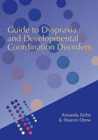 Guide to Dyspraxia and Developmental Coordination Disorders