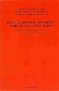 Introduction to the New Method of Byzantine Chant Notation: An English Translation of Chourmouzios' Revision of Chrysanthos' Eisagoge