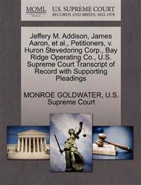 Jeffery M. Addison, James Aaron, et al., Petitioners, V. Huron Stevedoring Corp., Bay Ridge Operating Co., U.S. Supreme Court Transcript of Record with Supporting Pleadings
