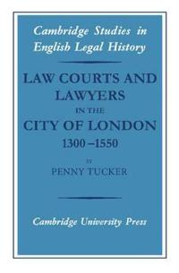 Law Courts And Lawyers in the City of London, 1300-1550