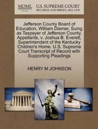 Jefferson County Board of Education, William Diemer, Suing as Taxpayer of Jefferson County, Appellants, V. Joshua B. Everett, Superintendent of the Kentucky Children's Home. U.S. Supreme Court Transcript of Record with Supporting Pleadings