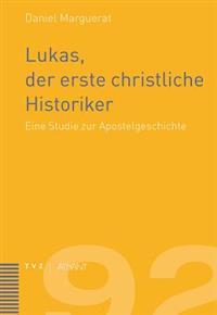 Lukas, Der Erste Christliche Historiker: Eine Studie Zur Apostelgeschichte