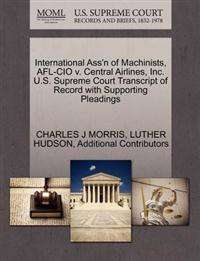International Ass'n of Machinists, AFL-CIO V. Central Airlines, Inc. U.S. Supreme Court Transcript of Record with Supporting Pleadings