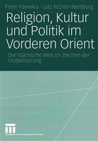 Religion, Kultur Und Politik Im Vorderen Orient