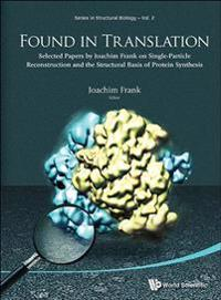 Found In Translation: Collection Of Original Articles On Single-particle Reconstruction And The Structural Basis Of Protein Synthesis