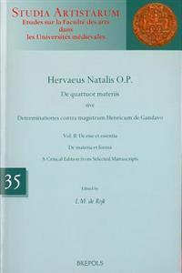 Hervaeus Natalis O.P. de Quattuor Materiis Sive Determinationes Contra Magistrum Henricum de Gandavo: Vol. II: de Esse Et Essentia. de Materia Et Form