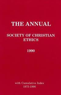 The Annual of the Society of Christian Ethics, 1990