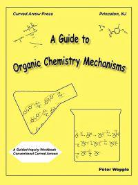 A Guide To Organic Chemistry Mechanisms by Peter Wepplo ...