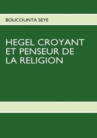 Hegel Croyant Et Penseur de La Religion