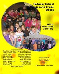 Holladay School Second Grade Student Stories: With a Third Grade Class Story
