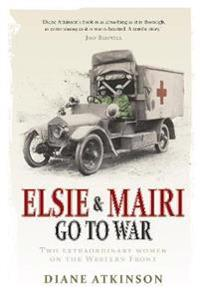 Elsie and mairi go to war - two extraordinary women on the western front