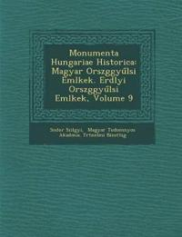 Monumenta Hungariae Historica: Magyar Orsz¿ggyul¿si Eml¿kek. Erd¿lyi Orsz¿ggyul¿si Eml¿kek, Volume 9
