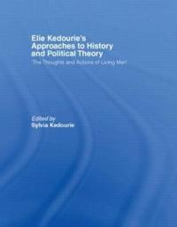 Elie Kedourie's Approaches to History and Political Theory