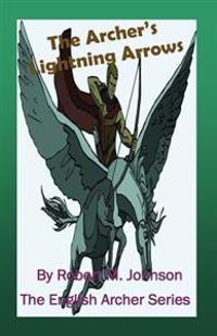 The Archer's Lightning Arrows: The English Archer Series
