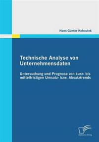 Technische Analyse Von Unternehmensdaten: Untersuchung Und Prognose Von Kurz- Bis Mittelfristigen Umsatz- Bzw. Absatztrends