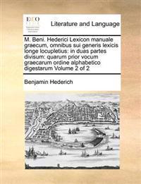 M. Beni. Hederici Lexicon Manuale Graecum, Omnibus Sui Generis Lexicis Longe Locupletius: In Duas Partes Divisum: Quarum Prior Vocum Graecarum Ordine