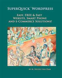 Superquick Wordpress: Easy, Free and Fast Website, Smart Phone and E-Commerce Solutions!