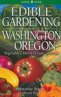 Edible Gardening for Washington and Oregon: Vegetables, Herbs, Fruits & Seeds