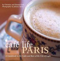 Cafe life paris - a guidebook to the cafes and bars of the city of light