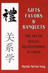Gifts, favors, and banquets - the art of social relationships in china