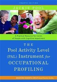 The Pool Activity Level (Pal) Instrument for Occupational Profiling: A Practical Resource for Carers of People with Cognitive Impairment Fourth Editio