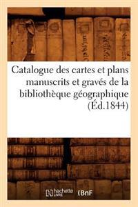 Catalogue Des Cartes Et Plans Manuscrits Et Graves de La Bibliotheque Geographique (Ed.1844)