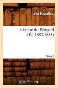 Histoire Du P�rigord. Tome 1 (�d.1883-1885)