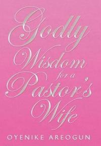 Godly Wisdom for a Pastor's Wife