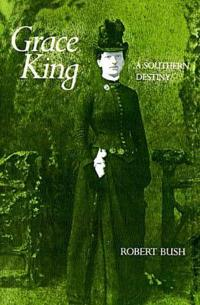 Grace King: A Southern Destiny