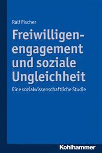 Freiwilligenengagement Und Soziale Ungleichheit: Eine Sozialwissenschaftliche Studie