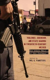 Violence, Coercion, and State-Making in Twentieth-Century Mexico
