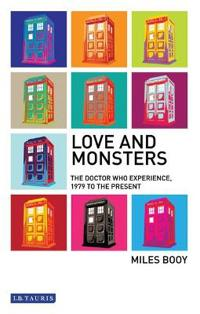 Love and Monsters: The Doctor Who Experience 1979 to the Present