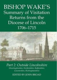 Bishop Wake's Summary of Visitation Returns from the Diocese of Lincoln 1706-1715