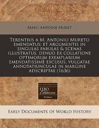 Terentius A M. Antonio Mureto Emendatus; Et Argumentis in Singulas Fabulas & Scenas Illustratus, Denuo Ex Collatione Optimorum Exemplarium Emendatissime Excusus, Vulgatae Annotatiunculae in Margine Adscriptae (1636)