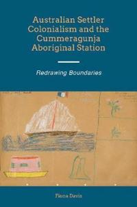 Australian Settler Colonialism and the Cummeragunja Aboriginal Station