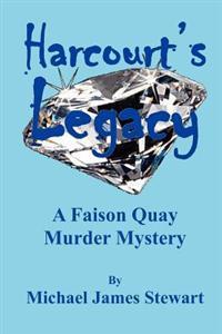 Harcourt's Legacy: A Faison Quay Murder Mystery