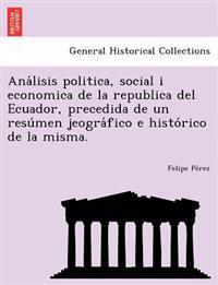 Ana Lisis Politica, Social I Economica de La Republica del Ecuador, Precedida de Un Resu Men Jeogra Fico E Histo Rico de La Misma.
