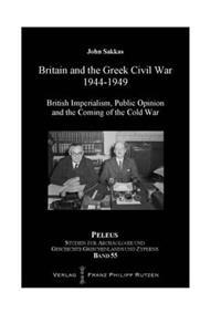 Britain and the Greek Civil War 1944-1949: British Imperialism, Public Opinion and the Coming of the Cold War