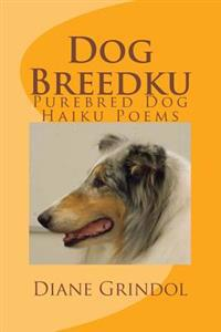 Dog Breedku: Haiku & Photos of Purebred Dogs