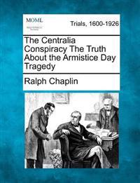 The Centralia Conspiracy the Truth about the Armistice Day Tragedy