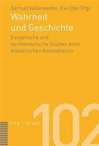 Wahrheit Und Geschichte: Exegetische Und Hermeneutische Studien Einer Dialektischen Konstellation
