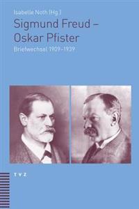 Sigmund Freud - Oskar Pfister: Briefwechsel 1909-1939