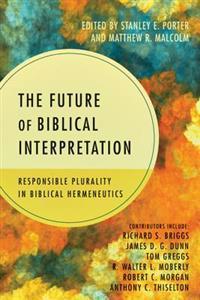 The Future of Biblical Interpretation: Responsible Plurality in Biblical Hermeneutics