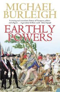 Earthly powers - the conflict between religion & politics from the french r