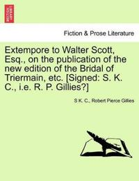 Extempore to Walter Scott, Esq., on the Publication of the New Edition of the Bridal of Triermain, Etc. [Signed